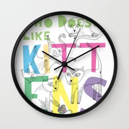 Who Doesnt Like Kittens? Wall Clock
