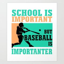 School Is Important But Baseball Is Importanter Colorful Art Print