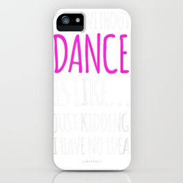a day without dance is like gift tee. amusing dance tees iPhone Case