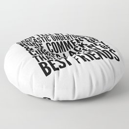 I CAN TELL BY YOUR SARCASTIC UNDERTONES, RUDE COMMENTS... CAN BE BEST FRIENDS Floor Pillow