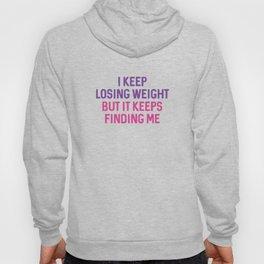 I Keep Losing Weight Hoody