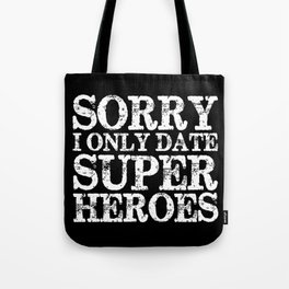 Sorry, I only date super heroes! (Inverted!) Tote Bag