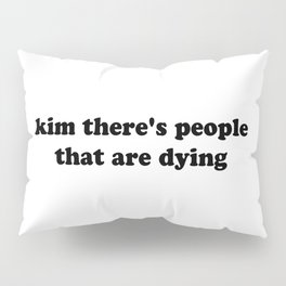 kim there's people that are dying - Black Pillow Sham