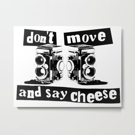 Quote - don't move and say cheese Metal Print