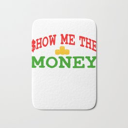 Show me The Money T-shirt For those who have or dreamed of having Money or become Rich Wealthy Bath Mat