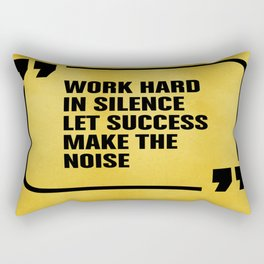Work hard in silence let success make the Noise Inspirational Quote Rectangular Pillow