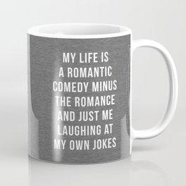 Romantic Comedy Funny Quote Coffee Mug