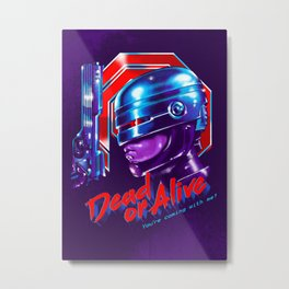 Dead or Alive Metal Print