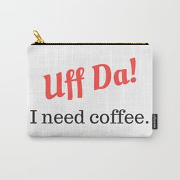 Uff Da! I need coffee. Carry-All Pouch