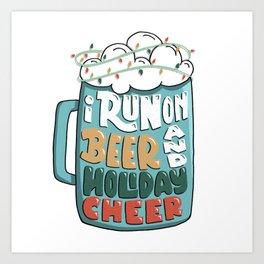 I run on beer and holiday cheer Art Print