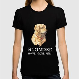 5c35d5cb0 Blondes Have More Fun - Golden Retriever T Shirt T-shirt