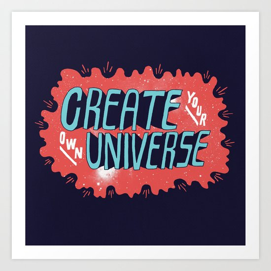 """Create Your Own Universe"" Art Print"