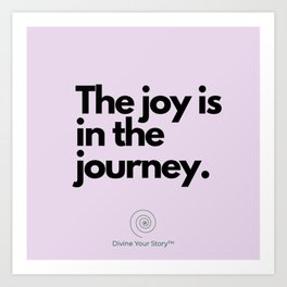 The joy is in the journey. Art Print
