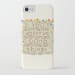 You Deserve Good Things iPhone Case