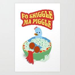 Fo Shiggle Ma Piggle Art Print