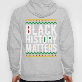 Black History Month Shirt Black History Matters African Pride Gift Hoody