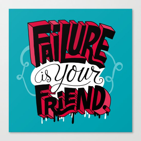 Failure is your Friend Canvas Print