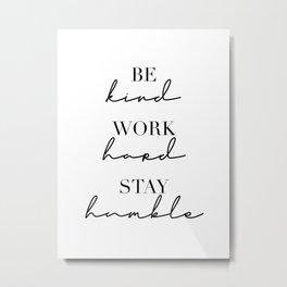 Be Kind, Work Hard, Stay Humble Metal Print