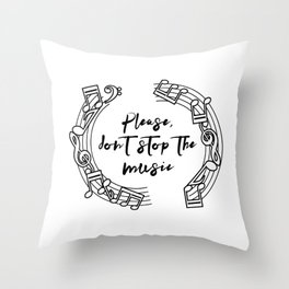 """Please, don't stop the music"" Music Quote Throw Pillow"
