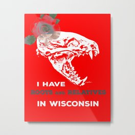 I Have Roots and Relatives in Wisconsin Metal Print