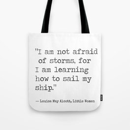 """Louisa May Alcott, Little Women """"I am not afraid of storms..."""" Tote Bag"""