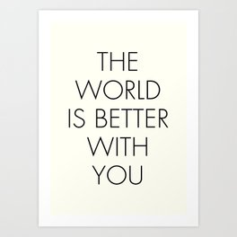 The world is better with You, positive thinking, strong woman, bedroom wall art, minimalist typography, Art Print