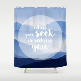 What you seek is seeking you Shower Curtain