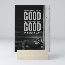 Every day may not be good but there is something good in every day  Mini Art Print