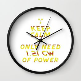 KEEP CALM WE ONLY NEED 1.21 GW OF POWER BTTF Wall Clock