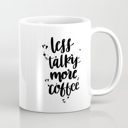 Less Talky More Coffee Coffee Mug