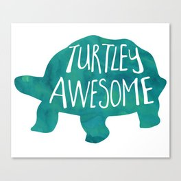 Turtley Awesome! Totally awesome turtle pun Canvas Print