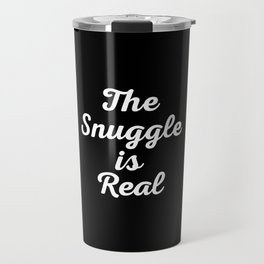 Snuggle Is Real Funny Quote Travel Mug