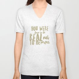 You were born to be real not to be perfect Unisex V-Neck
