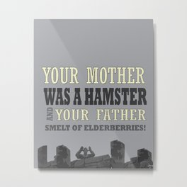 your mother was a hamster ... monthy python and the holy grail funny quote Metal Print