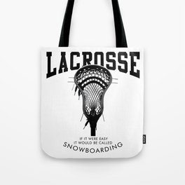 Lacrosse: if it were easy, it would be called snowboarding Tote Bag