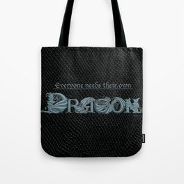 Everyone Needs Their Own Dragon (Silver) Tote Bag