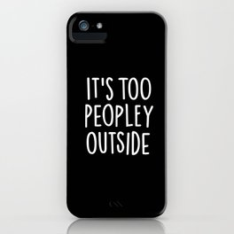 It's too peopley outside iPhone Case