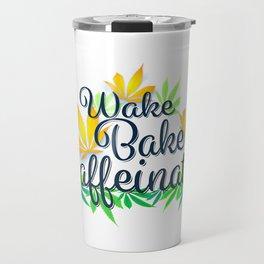Wake Bake Caffeinate Travel Mug