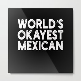 Worlds Okayest Mexican Mexican Metal Print
