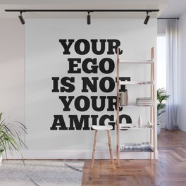Your Ego is Not Your Amigo Wall Mural