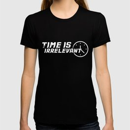 Time is Irrelevant (white) T-shirt