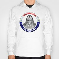 sasquatch Hoodies featuring Sasquatch For President by politics