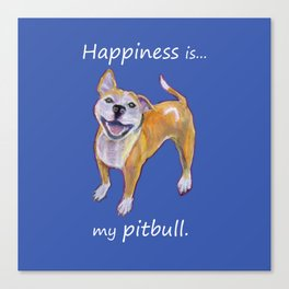 Happiness is my pitbull Canvas Print