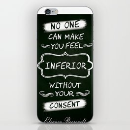 No one can make you feel inferior Eleanor Roosevelt Inspirational Quotes Design iPhone Skin
