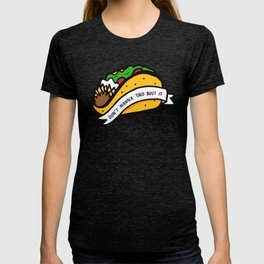 Don't Wanna Taco Bout It T-shirt
