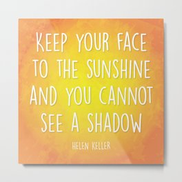 Keep Your Face to the Sunshine Metal Print