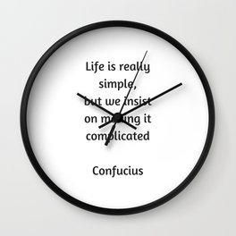 Confucius Quote - Life is really simple but we insist on making it complicated Wall Clock