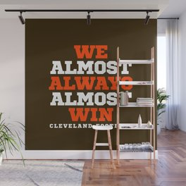 WE ALMOST ALWAYS ALMOST WIN CLEVELAND FOOTBALL Wall Mural