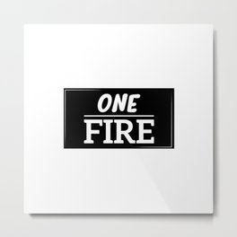 ONE FIRE Metal Print