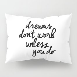 Dreams Don't Work Unless You Do black and white modern typographic quote canvas wall art home decor Pillow Sham